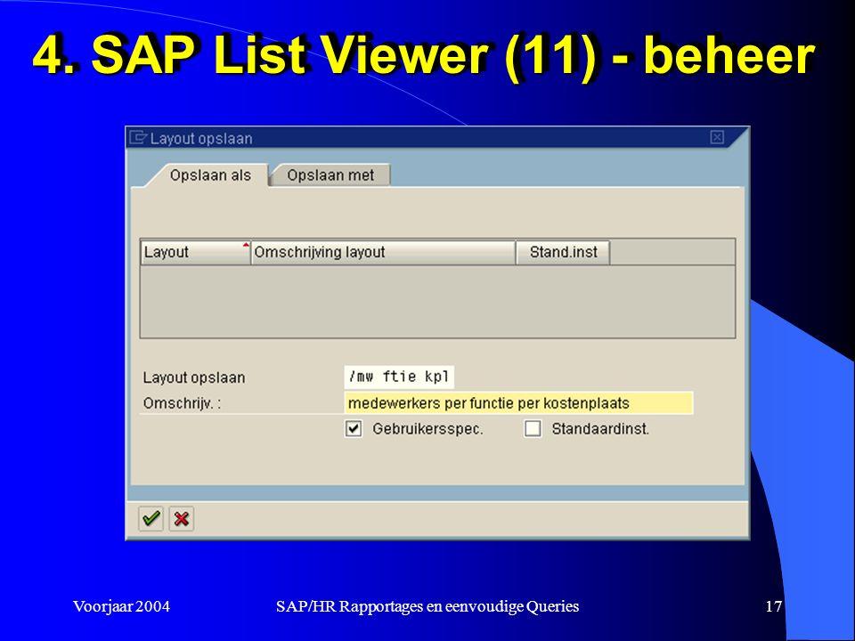 Voorjaar 2004SAP/HR Rapportages en eenvoudige Queries17 4. SAP List Viewer (11) - beheer
