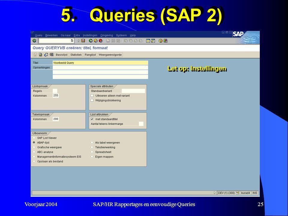 Voorjaar 2004SAP/HR Rapportages en eenvoudige Queries25 5.Queries (SAP 2) Let op: Instellingen