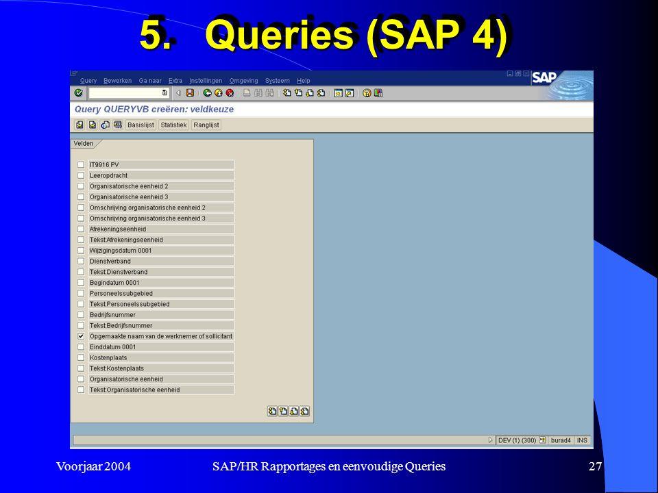 Voorjaar 2004SAP/HR Rapportages en eenvoudige Queries27 5.Queries (SAP 4)