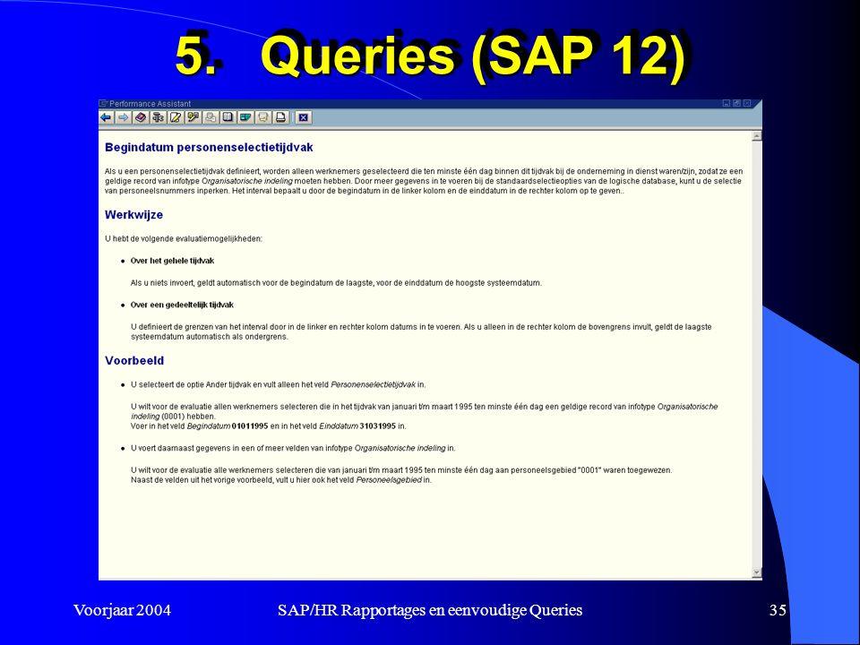 Voorjaar 2004SAP/HR Rapportages en eenvoudige Queries35 5.Queries (SAP 12)