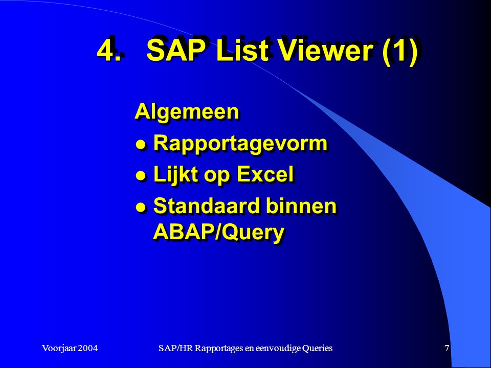 Voorjaar 2004SAP/HR Rapportages en eenvoudige Queries7 Algemeen l Rapportagevorm l Lijkt op Excel l Standaard binnen ABAP/Query Algemeen l Rapportagevorm l Lijkt op Excel l Standaard binnen ABAP/Query 4.SAP List Viewer (1)