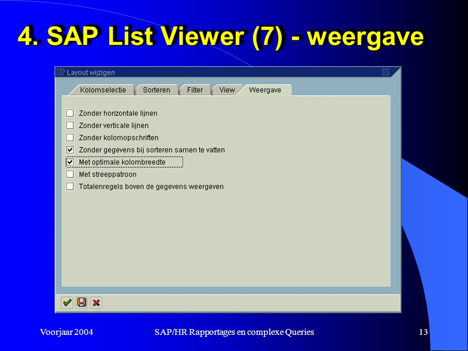 Voorjaar 2004SAP/HR Rapportages en complexe Queries13 4. SAP List Viewer (7) - weergave