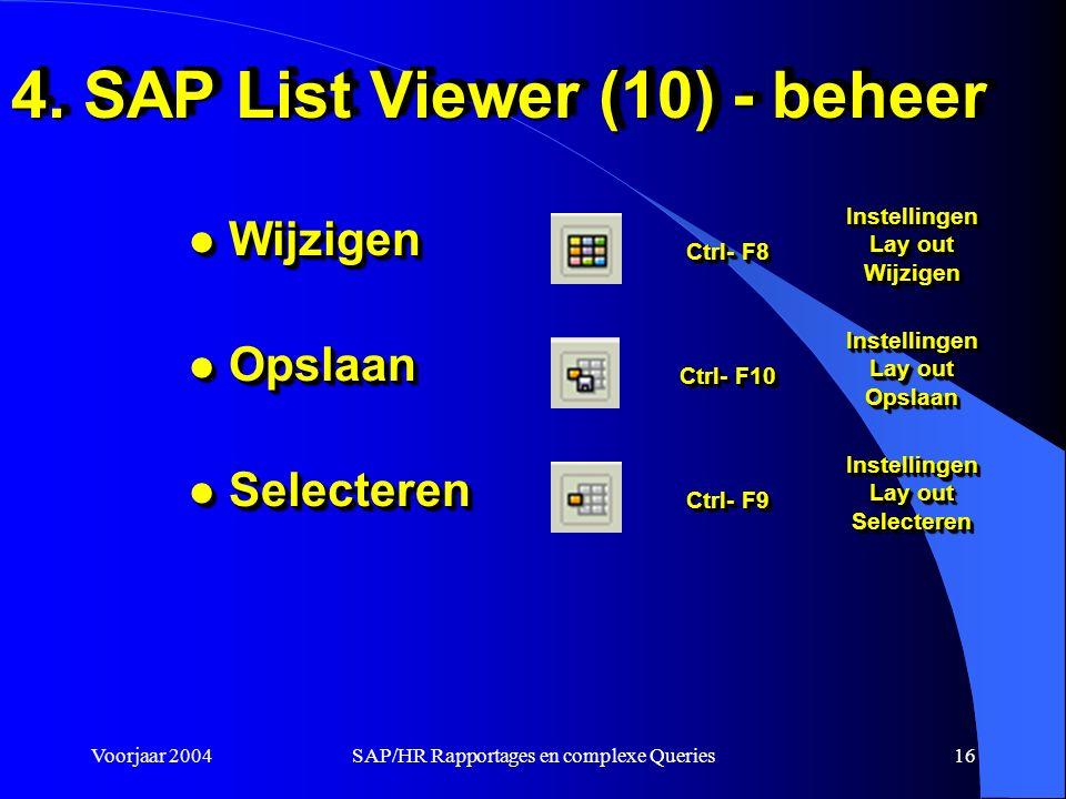 Voorjaar 2004SAP/HR Rapportages en complexe Queries16 4.