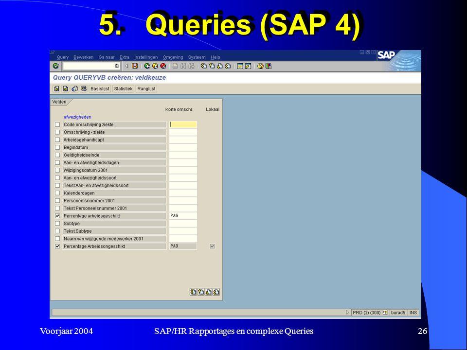 Voorjaar 2004SAP/HR Rapportages en complexe Queries26 5.Queries (SAP 4)