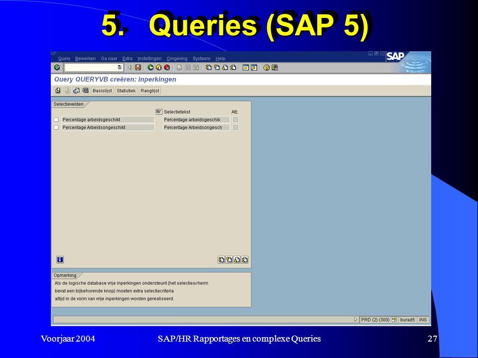 Voorjaar 2004SAP/HR Rapportages en complexe Queries27 5.Queries (SAP 5)