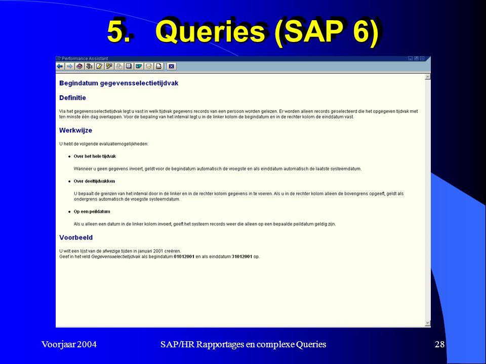 Voorjaar 2004SAP/HR Rapportages en complexe Queries28 5.Queries (SAP 6)