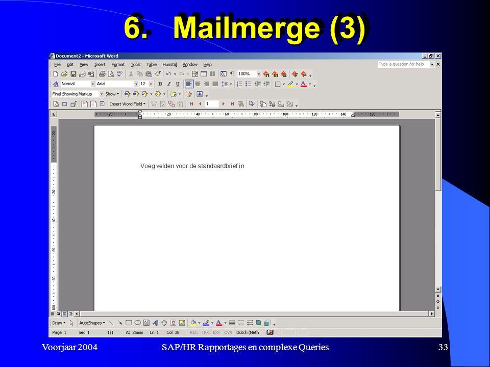 Voorjaar 2004SAP/HR Rapportages en complexe Queries33 6.Mailmerge (3)