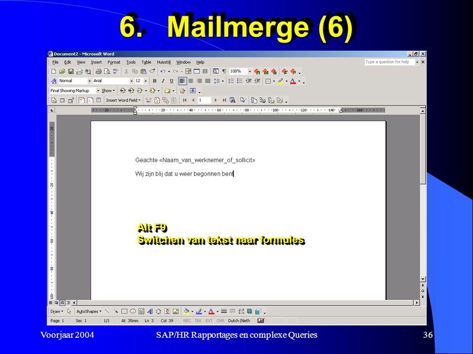 Voorjaar 2004SAP/HR Rapportages en complexe Queries36 6.Mailmerge (6) Alt F9 Switchen van tekst naar formules Alt F9 Switchen van tekst naar formules