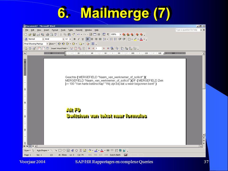 Voorjaar 2004SAP/HR Rapportages en complexe Queries37 6.Mailmerge (7) Alt F9 Switchen van tekst naar formules Alt F9 Switchen van tekst naar formules
