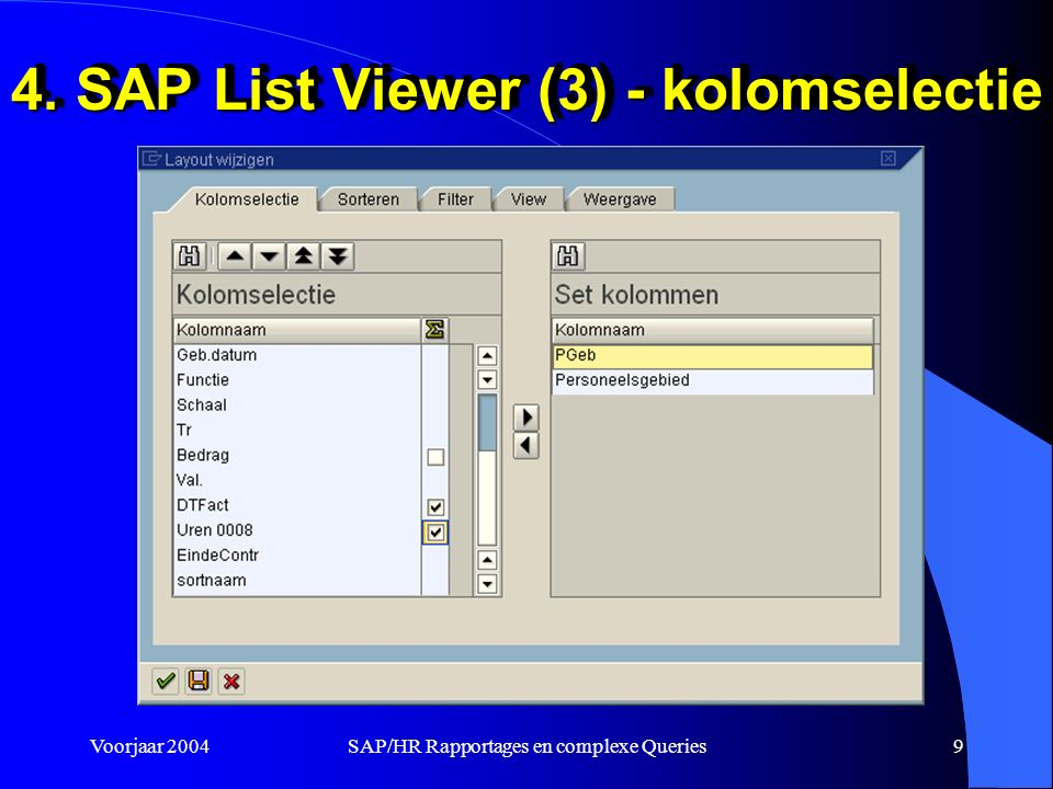 Voorjaar 2004SAP/HR Rapportages en complexe Queries30 5.Queries (SAP 8) Opgave l Maak een query die binnen de SAP List Viewer de mje en de uren van IT0008 telt Opgave l Maak een query die binnen de SAP List Viewer de mje en de uren van IT0008 telt