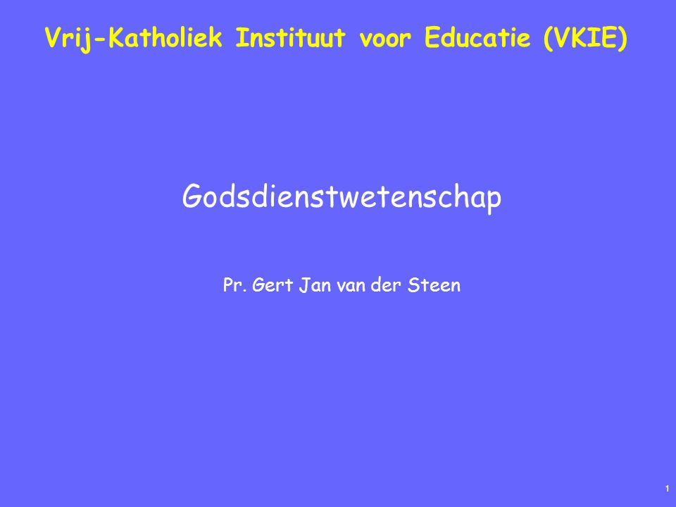 1 Vrij-Katholiek Instituut voor Educatie (VKIE) Godsdienstwetenschap Pr. Gert Jan van der Steen