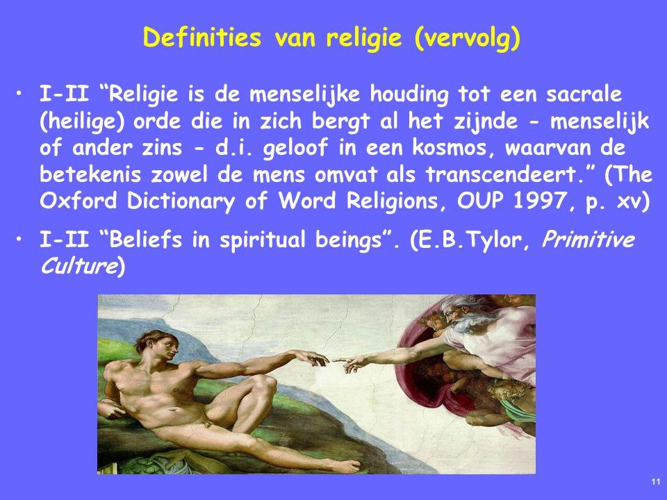 11 Definities van religie (vervolg) I-II Religie is de menselijke houding tot een sacrale (heilige) orde die in zich bergt al het zijnde - menselijk of ander zins - d.i.