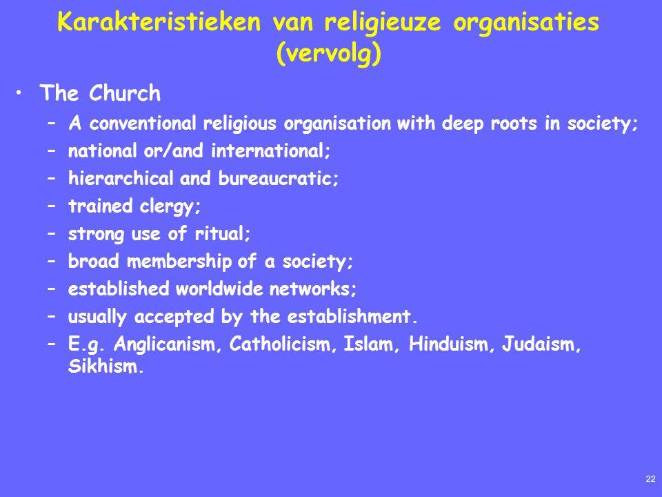 22 Karakteristieken van religieuze organisaties (vervolg) The Church –A conventional religious organisation with deep roots in society; –national or/a