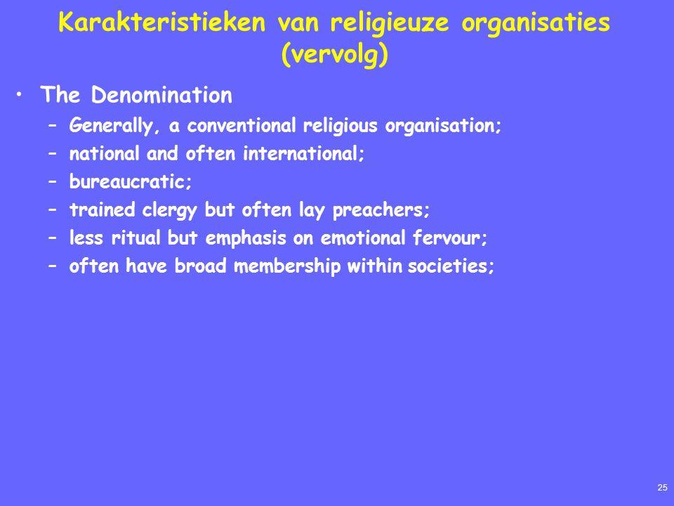 25 Karakteristieken van religieuze organisaties (vervolg) The Denomination –Generally, a conventional religious organisation; –national and often inte