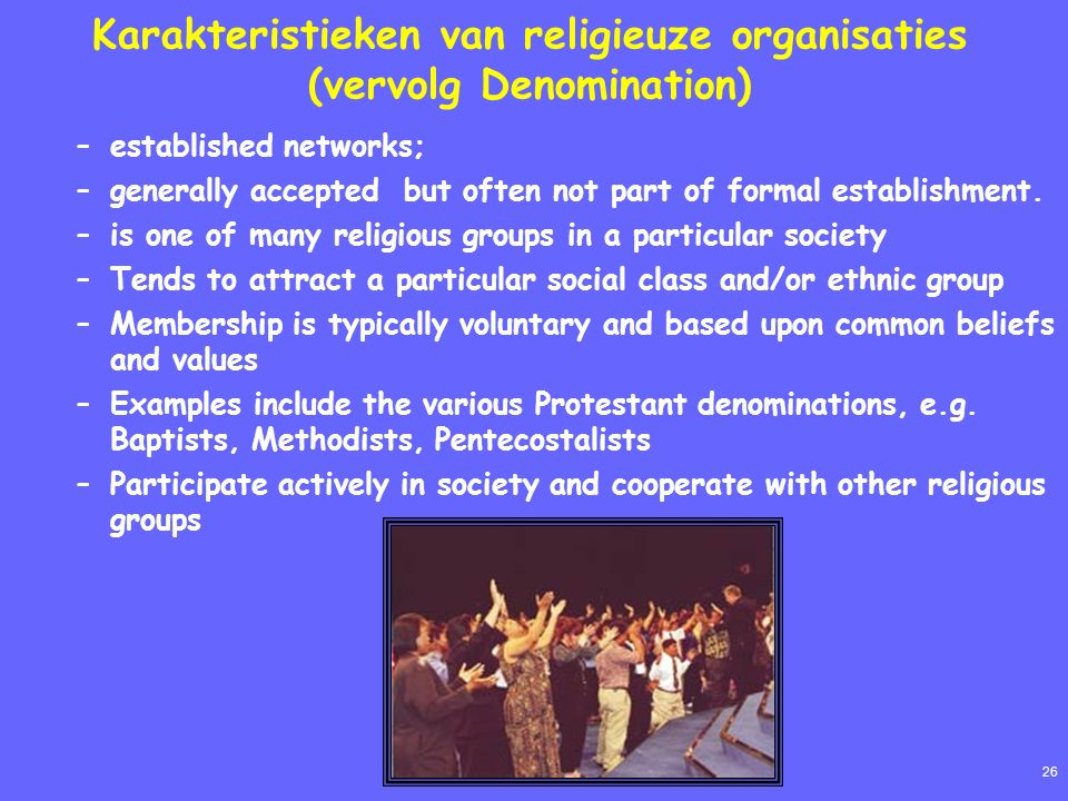 26 Karakteristieken van religieuze organisaties (vervolg Denomination) –established networks; –generally accepted but often not part of formal establishment.