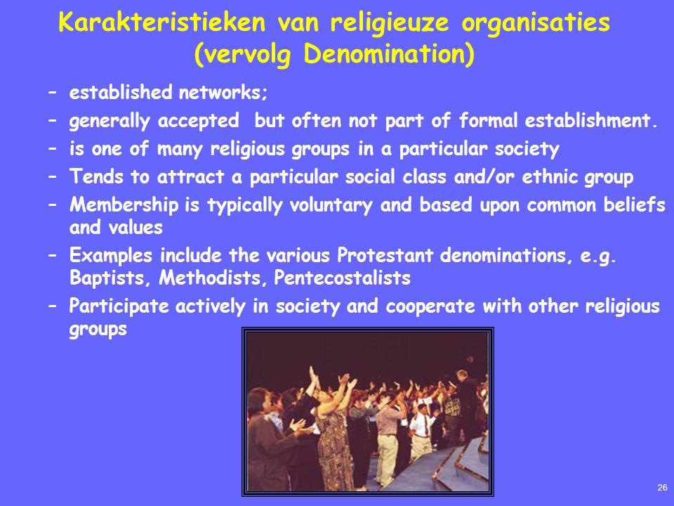 26 Karakteristieken van religieuze organisaties (vervolg Denomination) –established networks; –generally accepted but often not part of formal establi