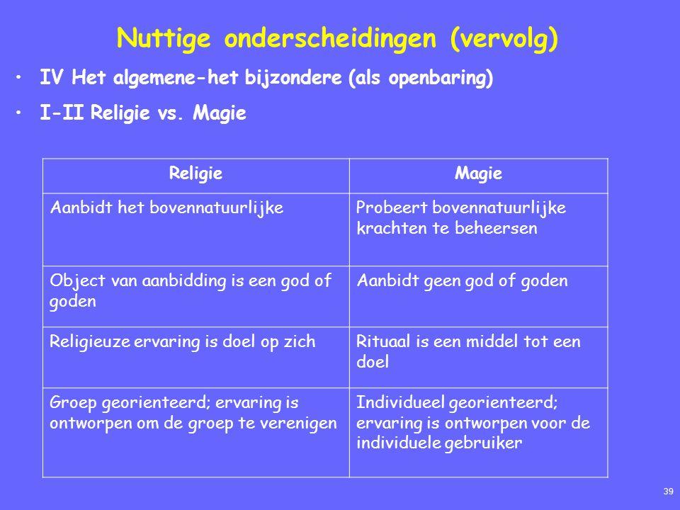 39 Nuttige onderscheidingen (vervolg) IV Het algemene-het bijzondere (als openbaring) I-II Religie vs. Magie ReligieMagie Aanbidt het bovennatuurlijke