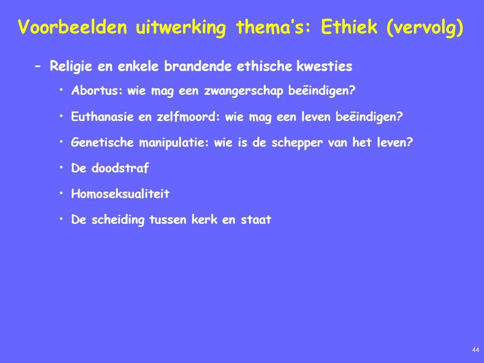 44 Voorbeelden uitwerking thema's: Ethiek (vervolg) –Religie en enkele brandende ethische kwesties Abortus: wie mag een zwangerschap beëindigen.