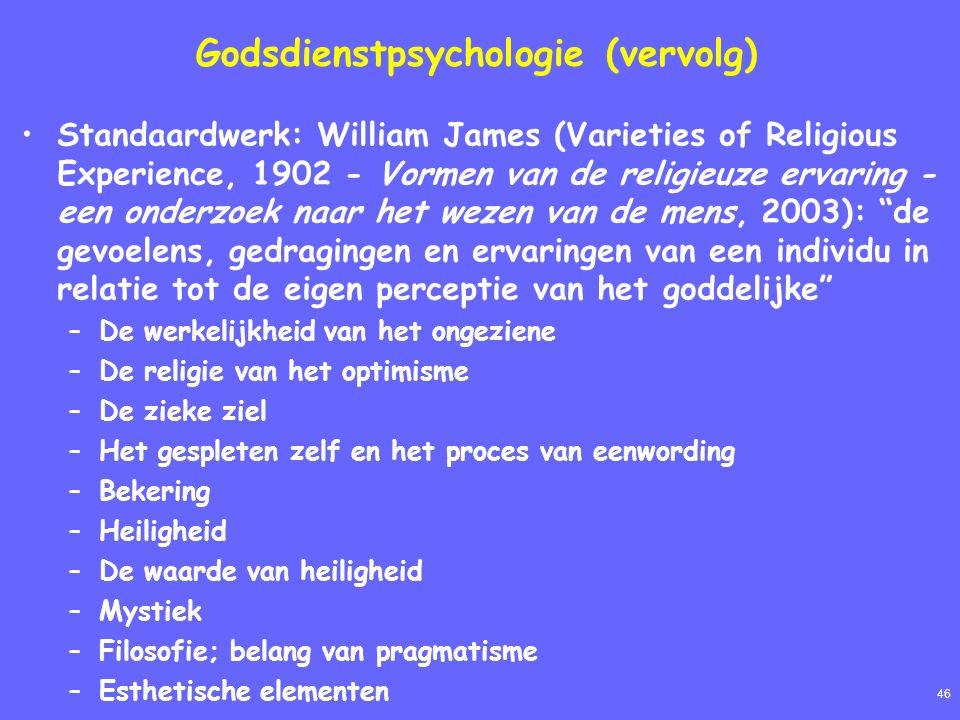 46 Godsdienstpsychologie (vervolg) Standaardwerk: William James (Varieties of Religious Experience, 1902 - Vormen van de religieuze ervaring - een onderzoek naar het wezen van de mens, 2003): de gevoelens, gedragingen en ervaringen van een individu in relatie tot de eigen perceptie van het goddelijke –De werkelijkheid van het ongeziene –De religie van het optimisme –De zieke ziel –Het gespleten zelf en het proces van eenwording –Bekering –Heiligheid –De waarde van heiligheid –Mystiek –Filosofie; belang van pragmatisme –Esthetische elementen