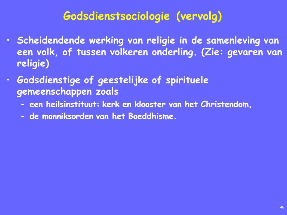 48 Godsdienstsociologie (vervolg) Scheidendende werking van religie in de samenleving van een volk, of tussen volkeren onderling. (Zie: gevaren van re