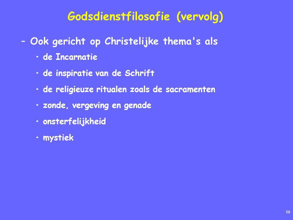 58 Godsdienstfilosofie (vervolg) –Ook gericht op Christelijke thema's als de Incarnatie de inspiratie van de Schrift de religieuze ritualen zoals de s