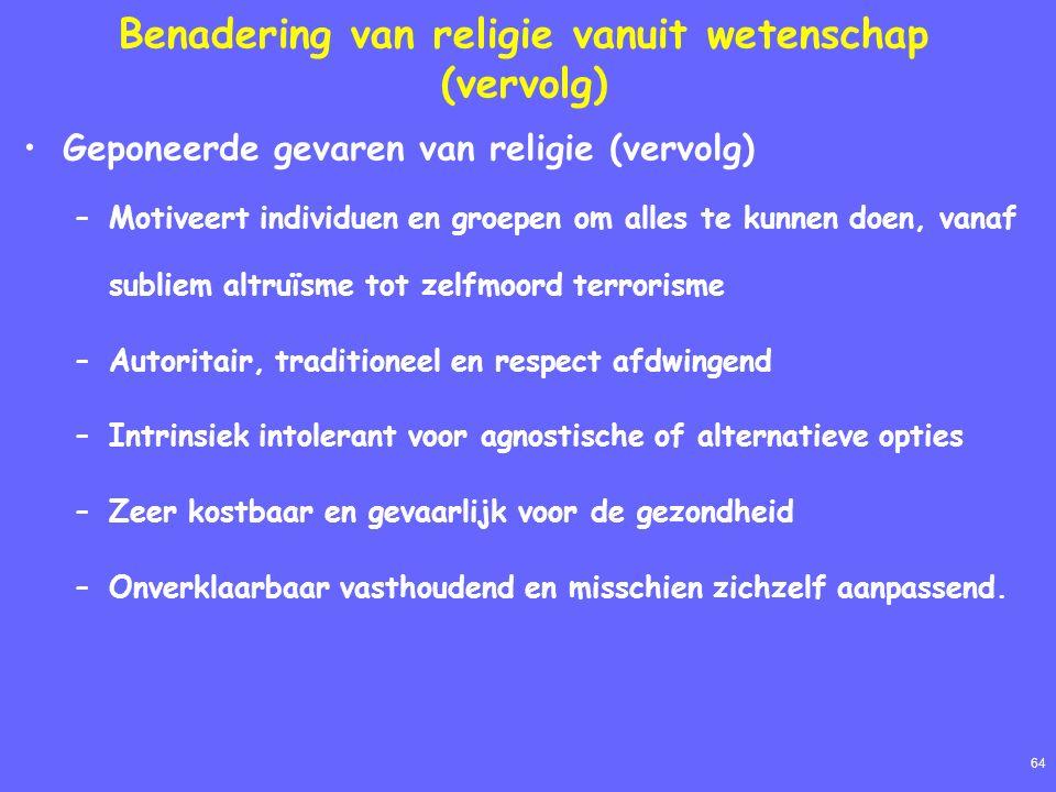 64 Benadering van religie vanuit wetenschap (vervolg) Geponeerde gevaren van religie (vervolg) –Motiveert individuen en groepen om alles te kunnen doe