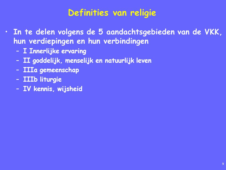 10 Definities van religie (vervolg) Religion as a binding together (Latin religio , from the verb religare = to bind together ).