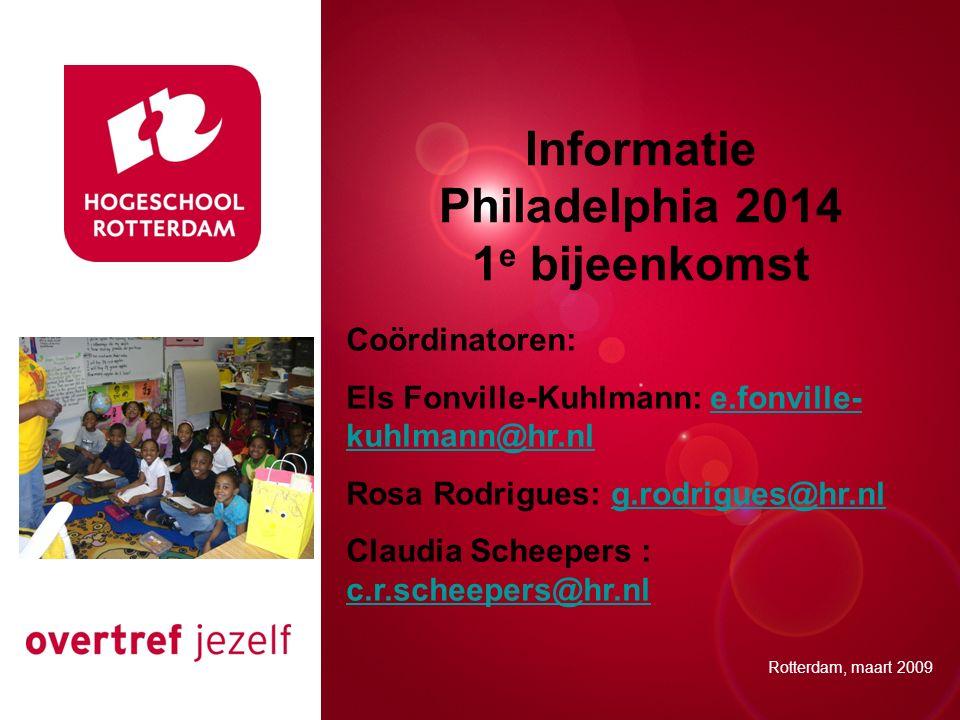 Presentatie titel Rotterdam, 00 januari 2007 Rotterdam, maart 2009 Coördinatoren: Els Fonville-Kuhlmann: e.fonville- kuhlmann@hr.nle.fonville- kuhlmann@hr.nl Rosa Rodrigues: g.rodrigues@hr.nlg.rodrigues@hr.nl Claudia Scheepers : c.r.scheepers@hr.nl c.r.scheepers@hr.nl Informatie Philadelphia 2014 1 e bijeenkomst