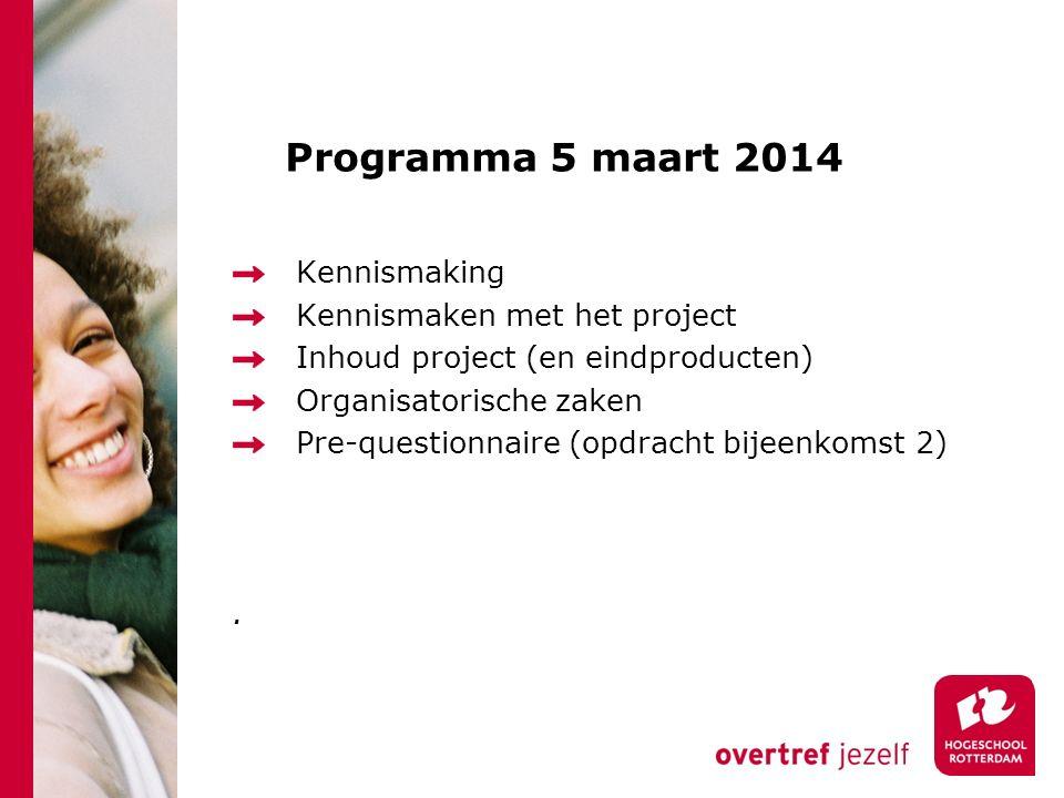 Programma 5 maart 2014 Kennismaking Kennismaken met het project Inhoud project (en eindproducten) Organisatorische zaken Pre-questionnaire (opdracht bijeenkomst 2).