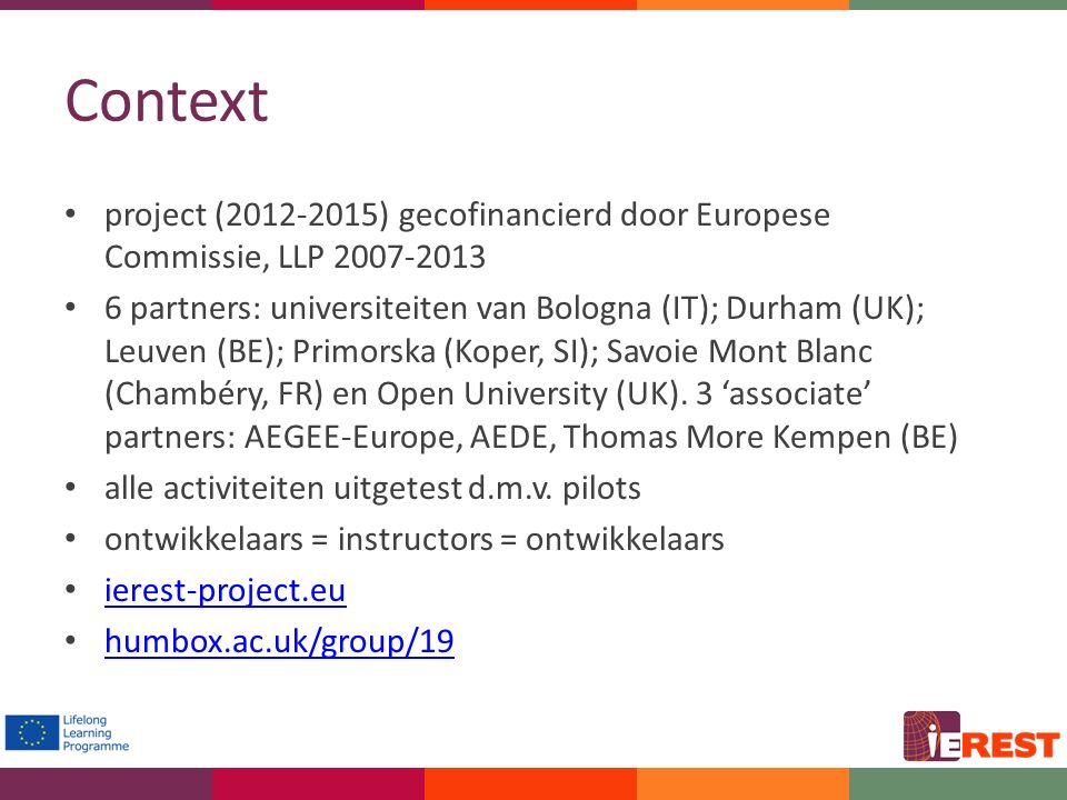 Context project (2012-2015) gecofinancierd door Europese Commissie, LLP 2007-2013 6 partners: universiteiten van Bologna (IT); Durham (UK); Leuven (BE); Primorska (Koper, SI); Savoie Mont Blanc (Chambéry, FR) en Open University (UK).