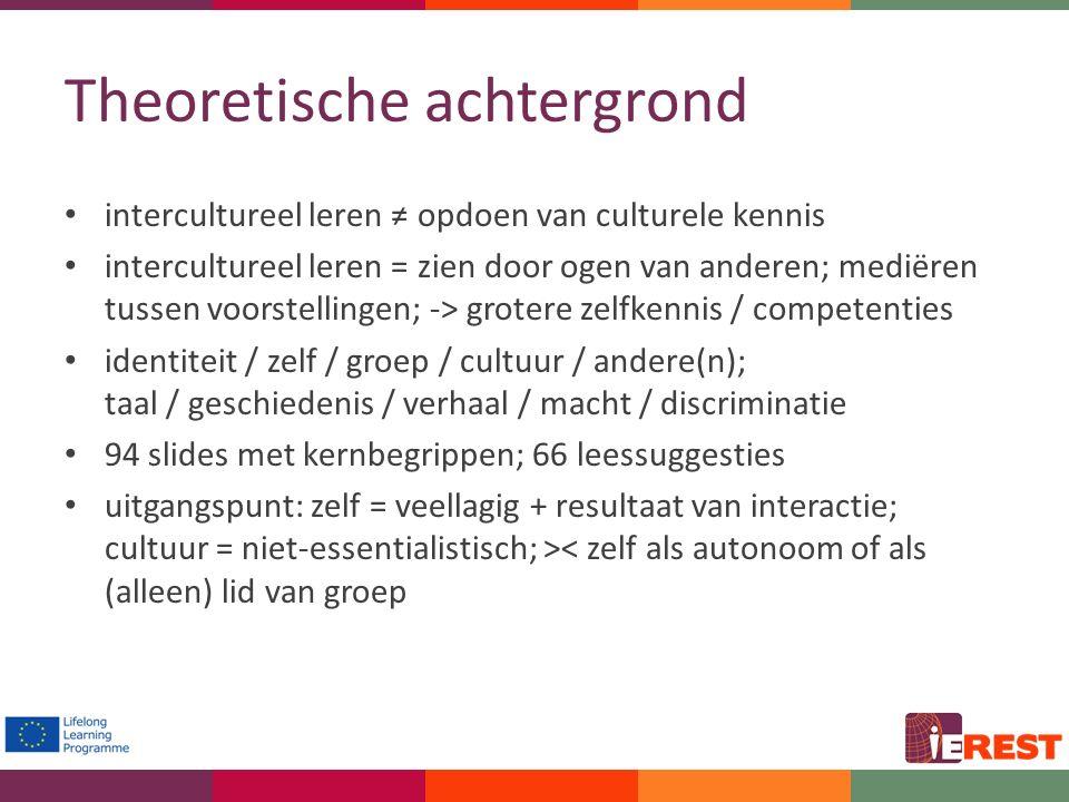 Theoretische achtergrond intercultureel leren ≠ opdoen van culturele kennis intercultureel leren = zien door ogen van anderen; mediëren tussen voorste
