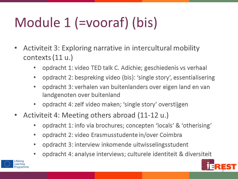 Module 1 (=vooraf) (bis) Activiteit 3: Exploring narrative in intercultural mobility contexts (11 u.) opdracht 1: video TED talk C.