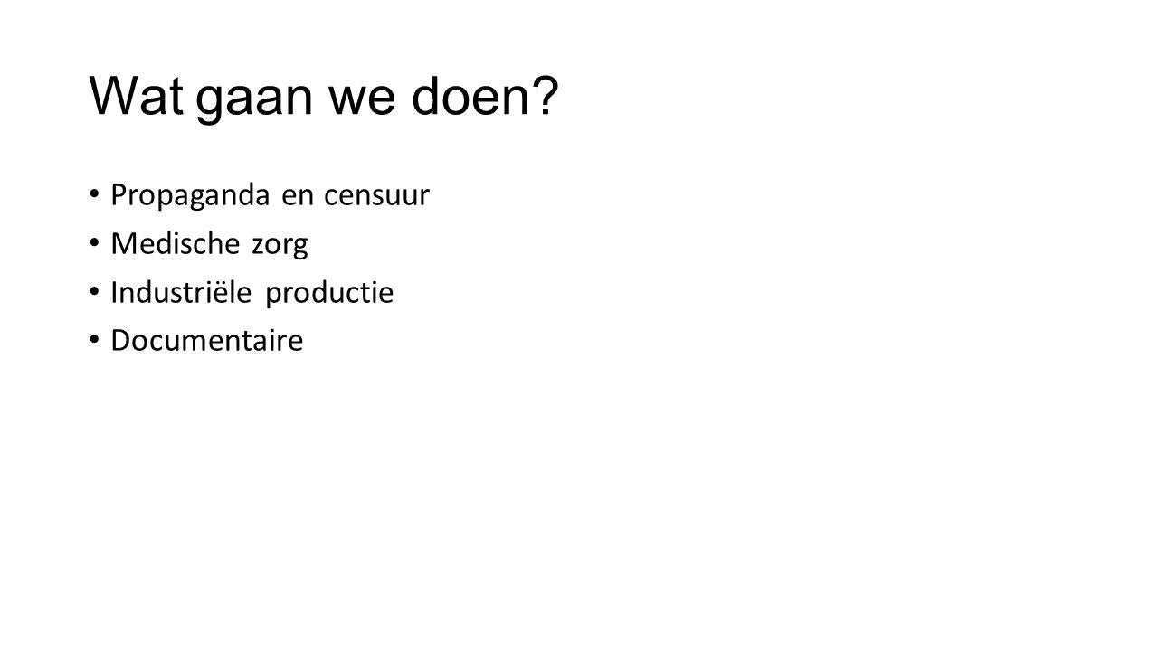 Wat gaan we doen? Propaganda en censuur Medische zorg Industriële productie Documentaire