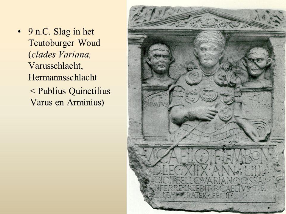 9 n.C. Slag in het Teutoburger Woud (clades Variana, Varusschlacht, Hermannsschlacht < Publius Quinctilius Varus en Arminius)