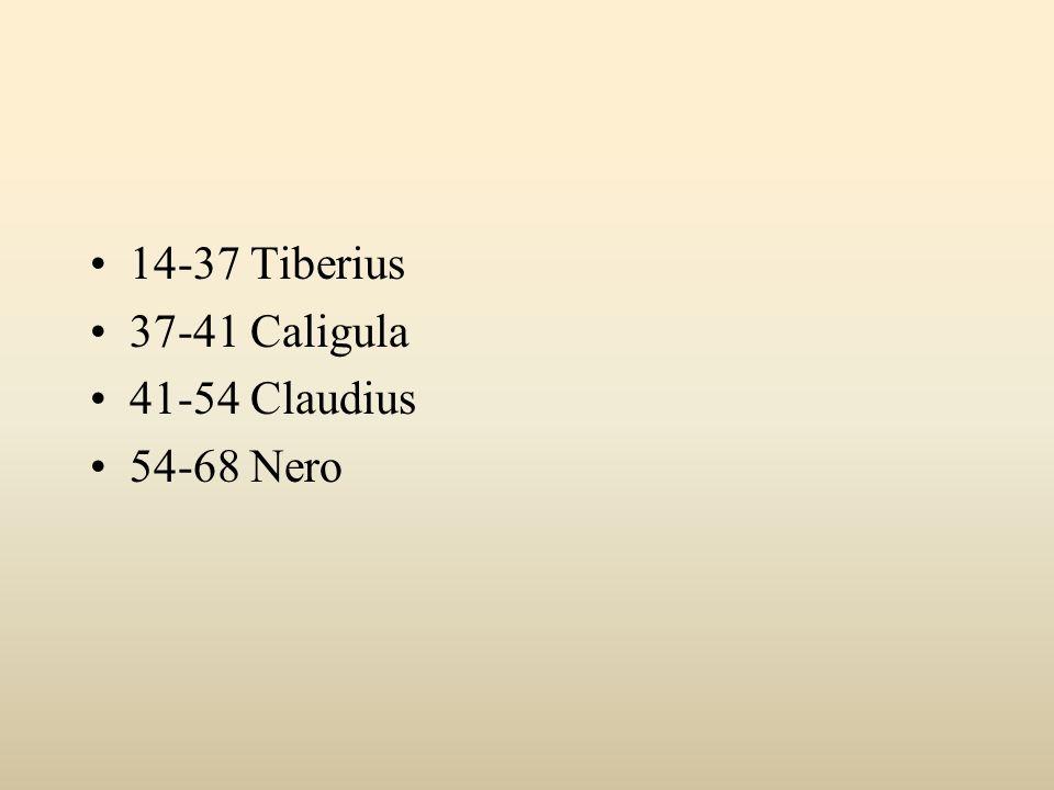 14-37 Tiberius 37-41 Caligula 41-54 Claudius 54-68 Nero