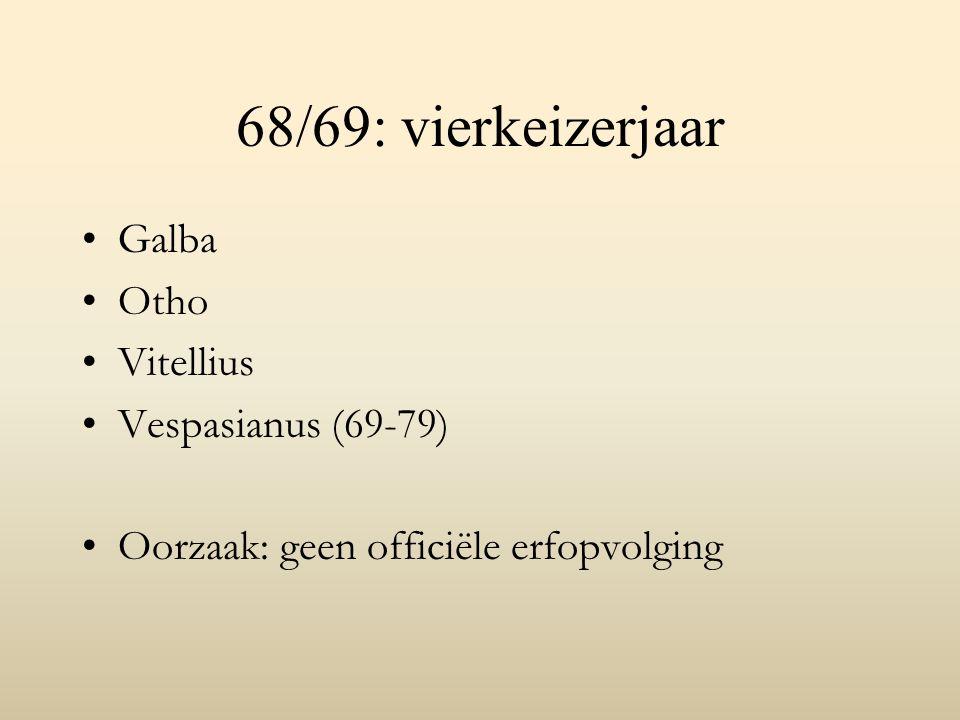 68/69: vierkeizerjaar Galba Otho Vitellius Vespasianus (69-79) Oorzaak: geen officiële erfopvolging