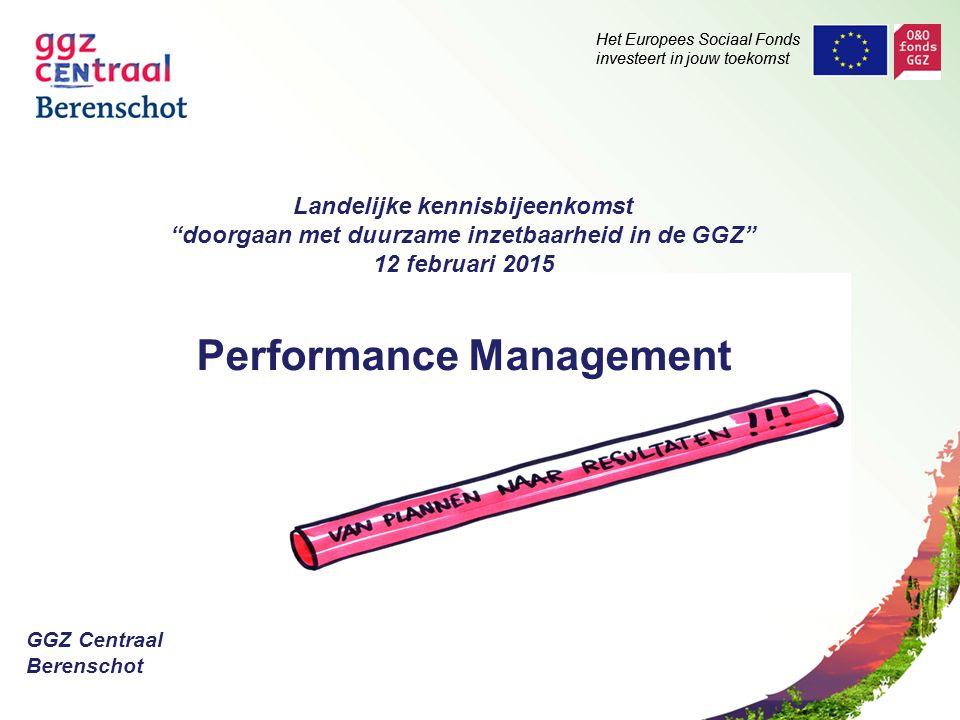 Het Europees Sociaal Fonds investeert in jouw toekomst Landelijke kennisbijeenkomst doorgaan met duurzame inzetbaarheid in de GGZ 12 februari 2015 Performance Management GGZ Centraal Berenschot