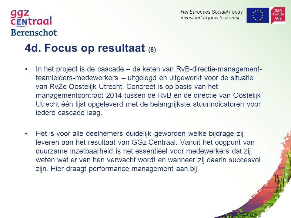 Het Europees Sociaal Fonds investeert in jouw toekomst 4d. Focus op resultaat (8) In het project is de cascade – de keten van RvB-directie-management-