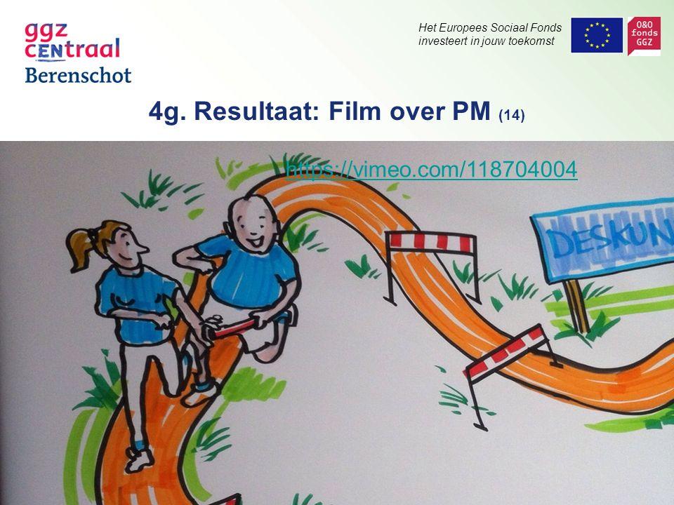 Het Europees Sociaal Fonds investeert in jouw toekomst 4g. Resultaat: Film over PM (14) https://vimeo.com/118704004