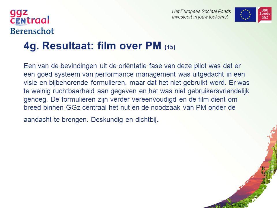 Het Europees Sociaal Fonds investeert in jouw toekomst 4g. Resultaat: film over PM (15) Een van de bevindingen uit de oriëntatie fase van deze pilot w