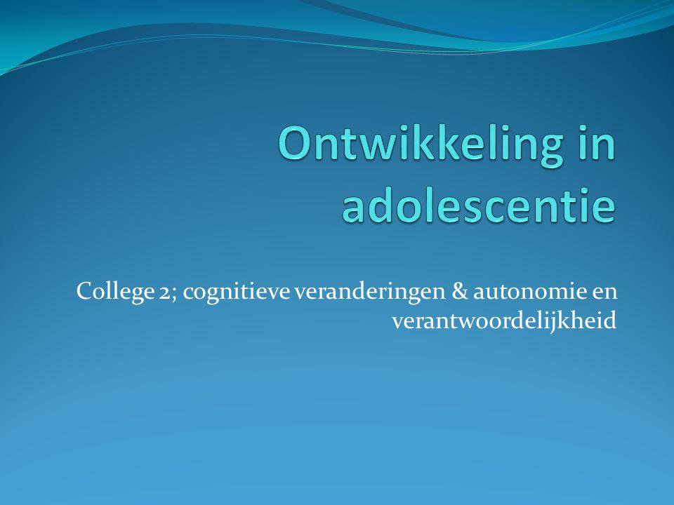 College 2; cognitieve veranderingen & autonomie en verantwoordelijkheid