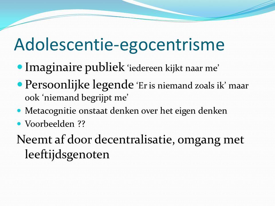 Adolescentie-egocentrisme Imaginaire publiek 'iedereen kijkt naar me' Persoonlijke legende 'Er is niemand zoals ik' maar ook 'niemand begrijpt me' Metacognitie onstaat denken over het eigen denken Voorbeelden ?.