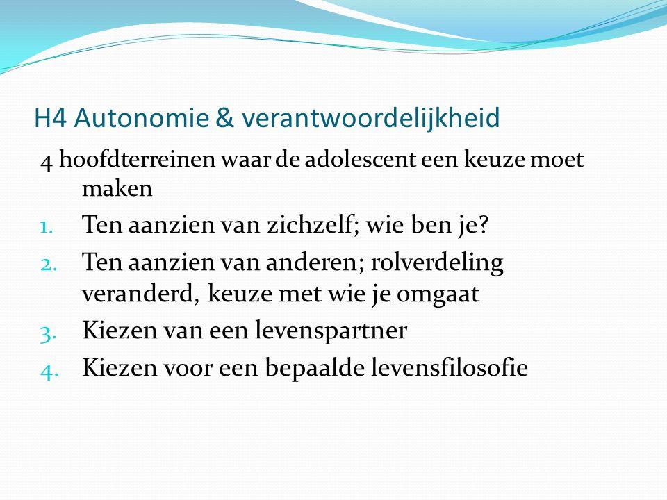 H4 Autonomie & verantwoordelijkheid 4 hoofdterreinen waar de adolescent een keuze moet maken 1.