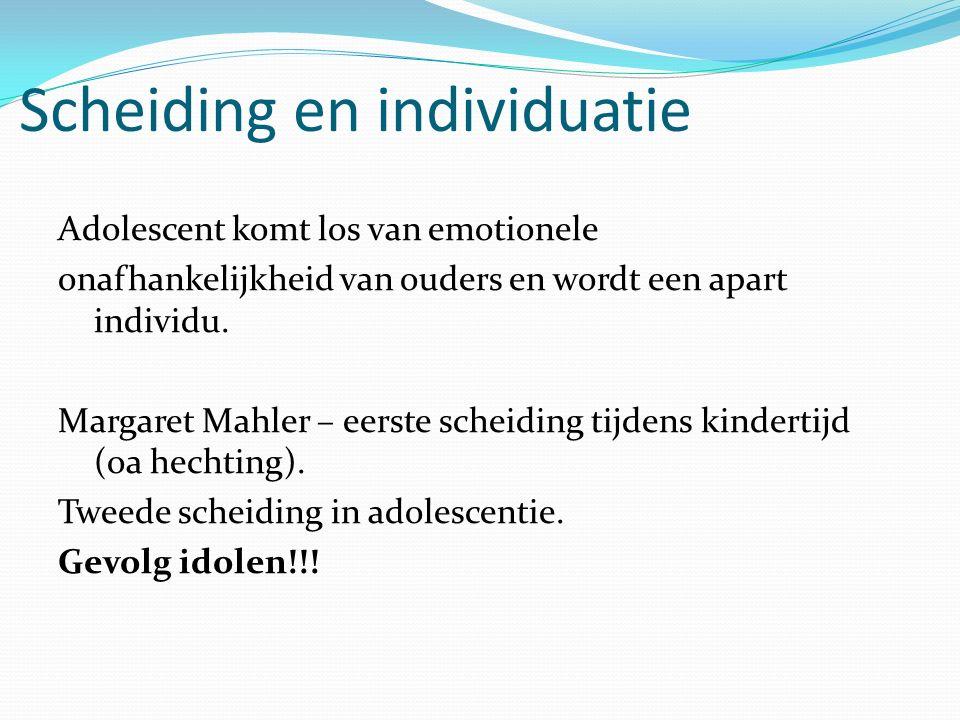 Scheiding en individuatie Adolescent komt los van emotionele onafhankelijkheid van ouders en wordt een apart individu.