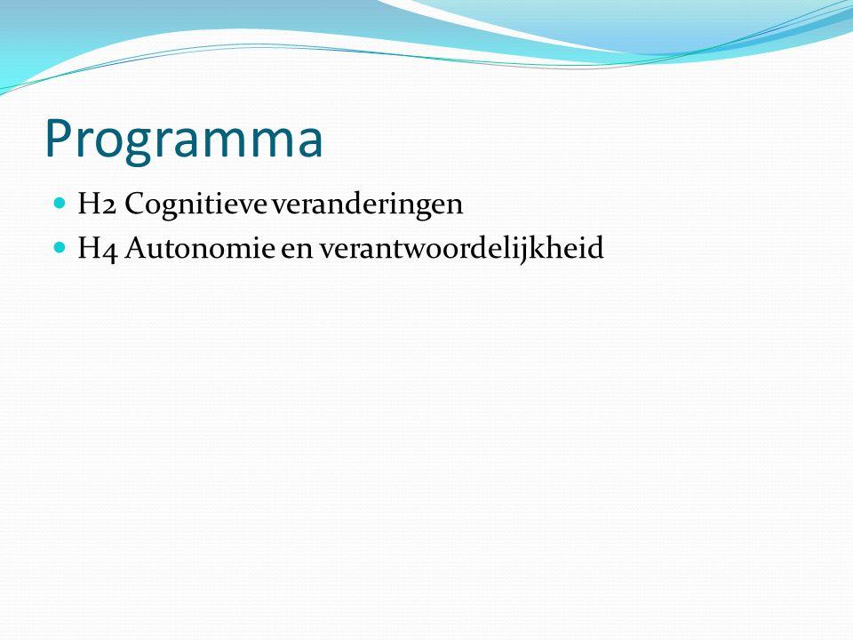 Programma H2 Cognitieve veranderingen H4 Autonomie en verantwoordelijkheid