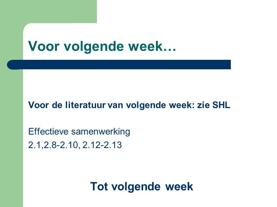 Voor volgende week… Voor de literatuur van volgende week: zie SHL Effectieve samenwerking 2.1,2.8-2.10, 2.12-2.13 Tot volgende week