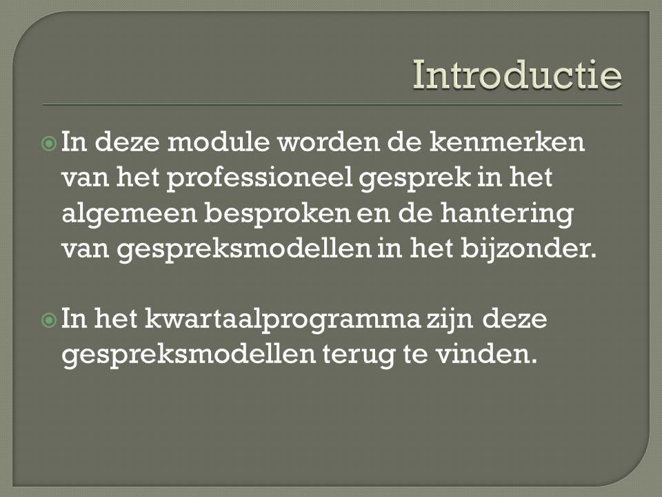  In deze module worden de kenmerken van het professioneel gesprek in het algemeen besproken en de hantering van gespreksmodellen in het bijzonder.