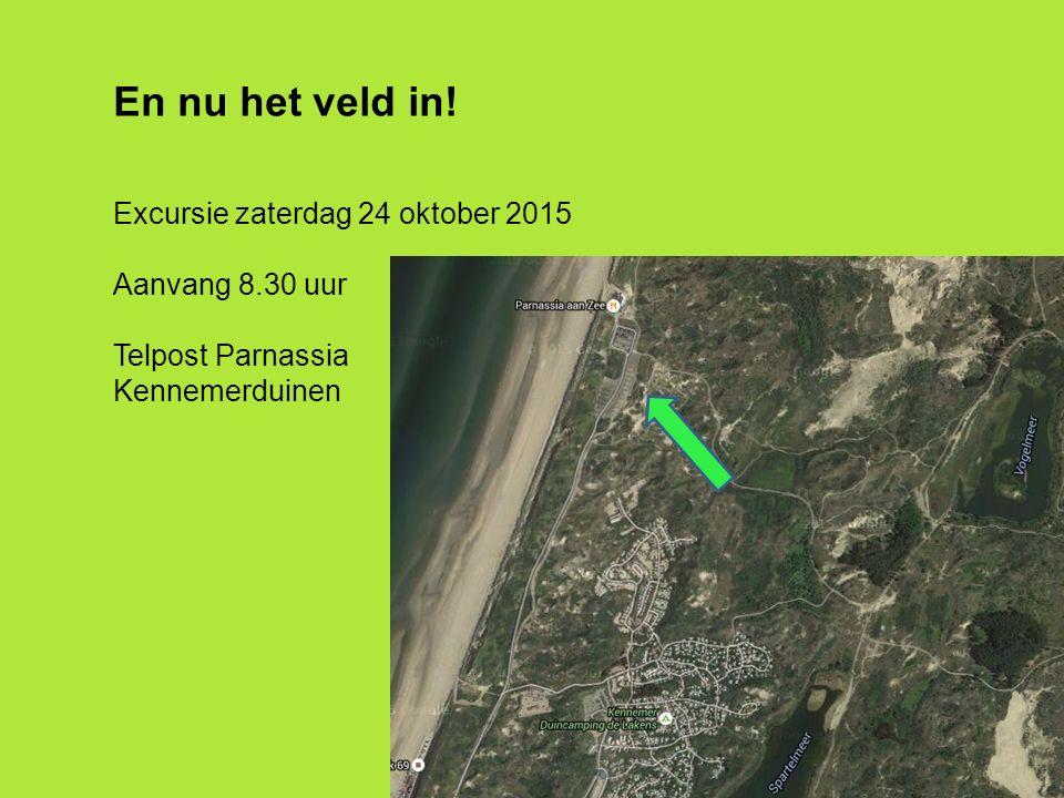 Vervolgcursus 22 oktober 2015 En nu het veld in! Excursie zaterdag 24 oktober 2015 Aanvang 8.30 uur Telpost Parnassia Kennemerduinen