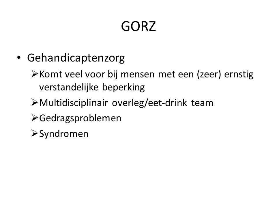 GORZ Gehandicaptenzorg  Komt veel voor bij mensen met een (zeer) ernstig verstandelijke beperking  Multidisciplinair overleg/eet-drink team  Gedragsproblemen  Syndromen
