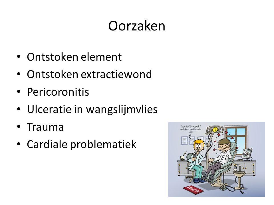 Oorzaken Ontstoken element Ontstoken extractiewond Pericoronitis Ulceratie in wangslijmvlies Trauma Cardiale problematiek